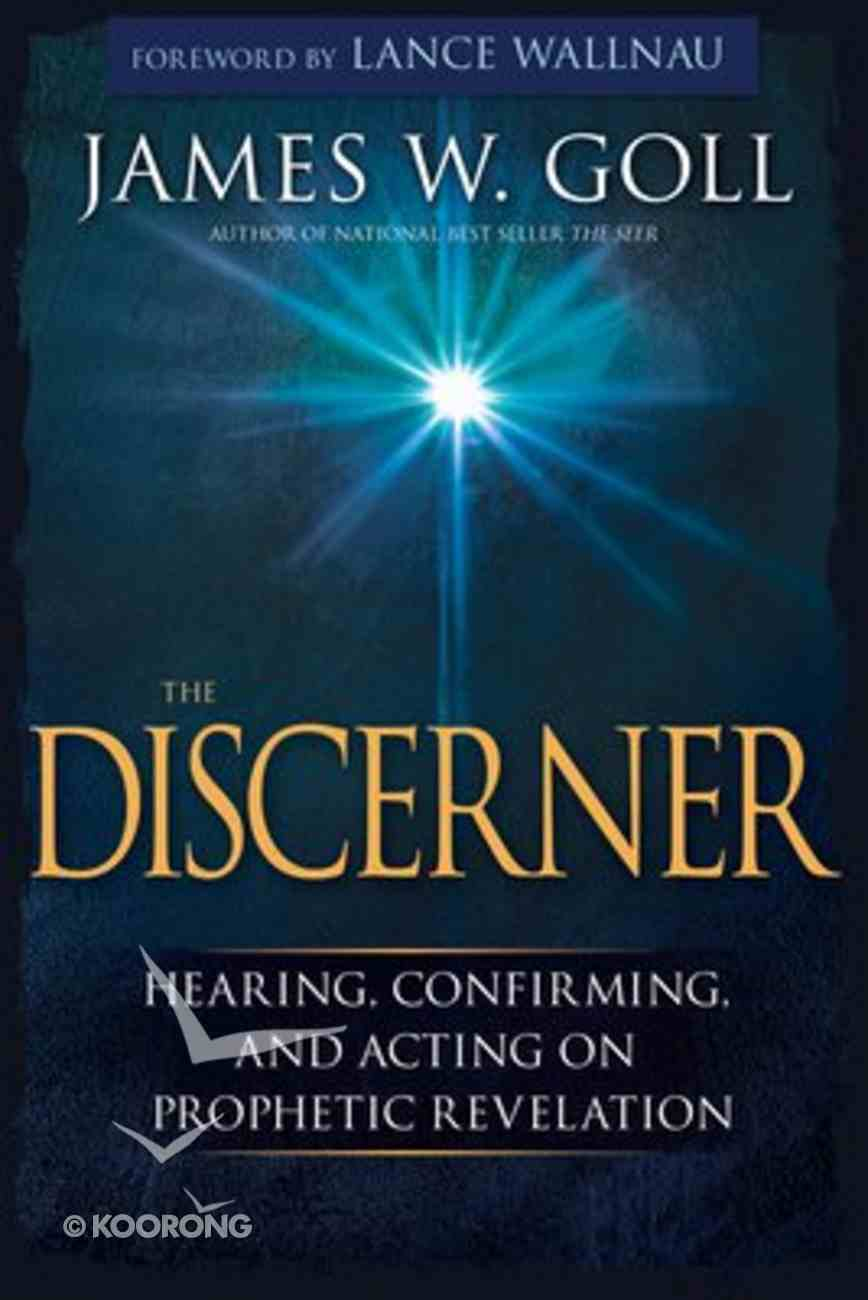 The Discerner: Hearing, Confirming, and Acting on Prophetic Revelation Paperback