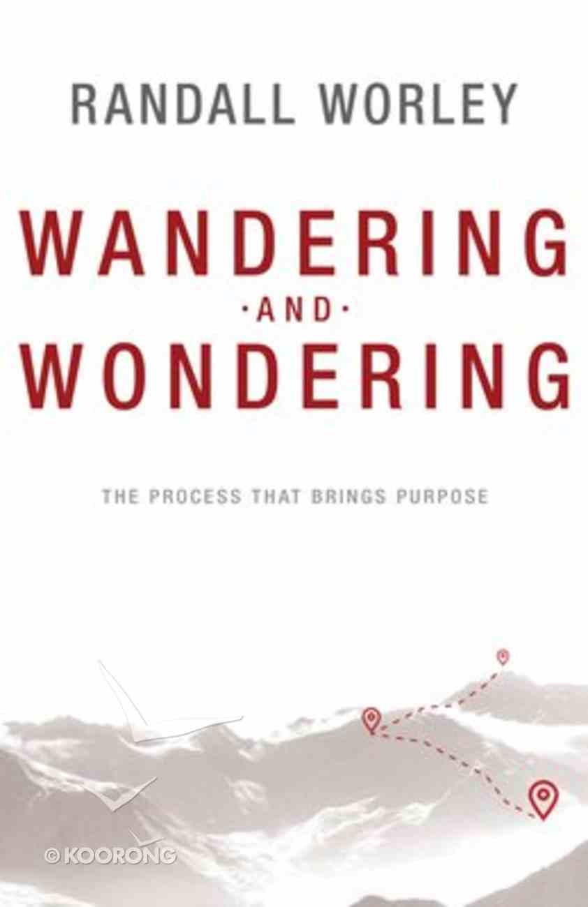 Wandering and Wondering: The Process That Brings Purpose Paperback