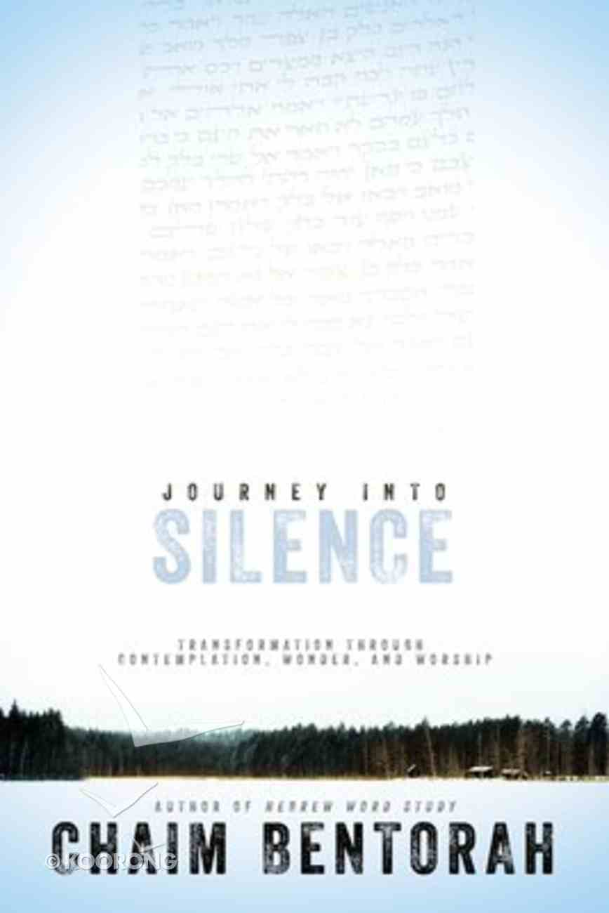 Journey Into Silence: Transformation Through Contemplation, Wonder, and Worship Paperback