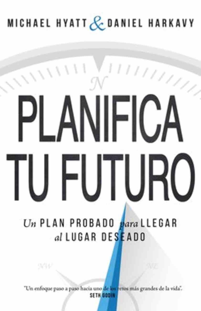 Planifica Tu Futuro: Un Plan Probado Para Llegar Al Lugar Deseado Paperback