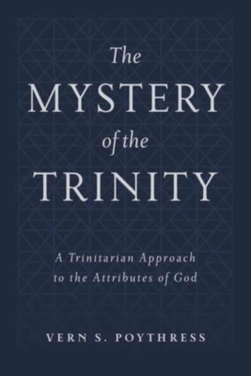 The Mystery of the Trinity: A Trinitarian Approach to the Attributes of God Hardback