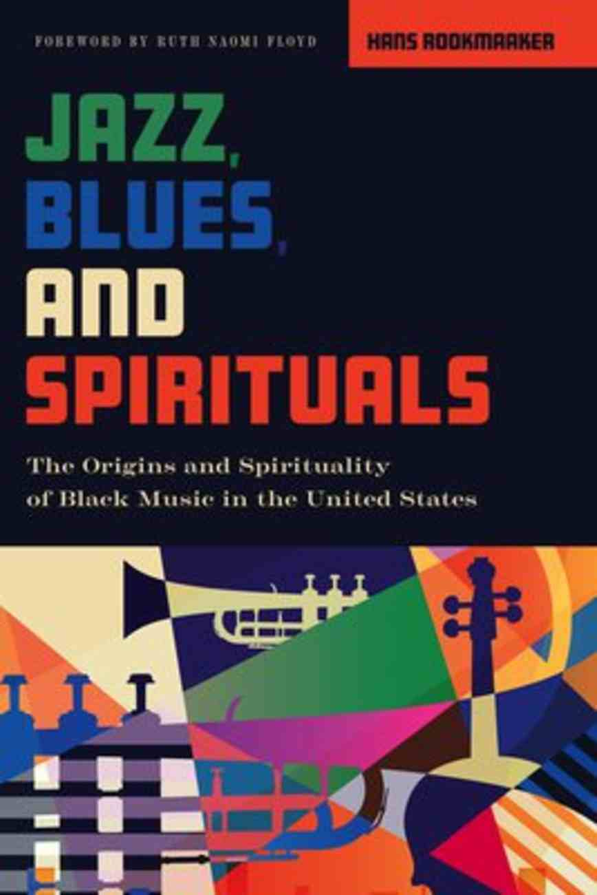 Jazz, Blues, and Spirituals: The Origins and Spirituality of Black Music in the United States Paperback