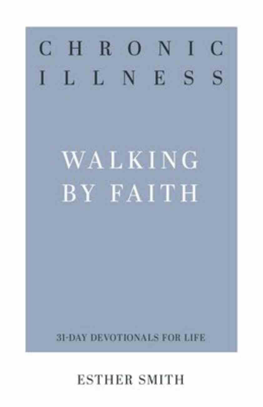 Chronic Illness: Walking By Faith Paperback