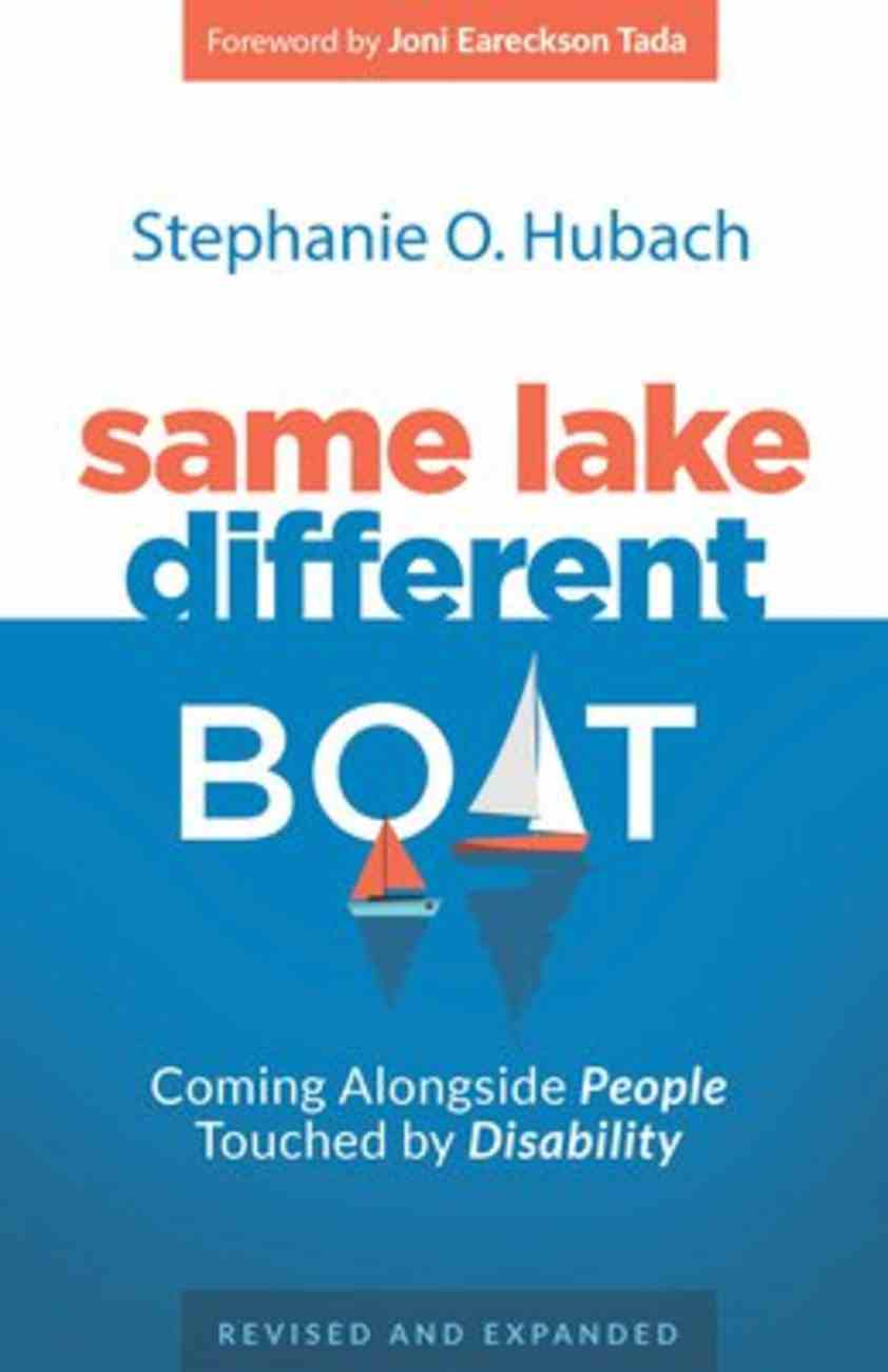 Same Lake, Different Boat: Coming Alongside People Touched By Disability, Revised and Updated Paperback