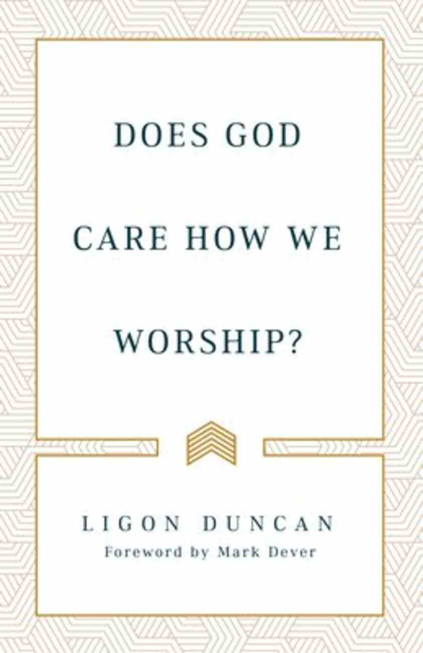 Does God Care How We Worship? Paperback