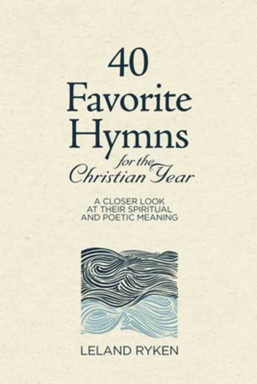 40 Favorite Hymns For the Christian Year: A Closer Look At Their Spiritual and Poetic Meaning Hardback