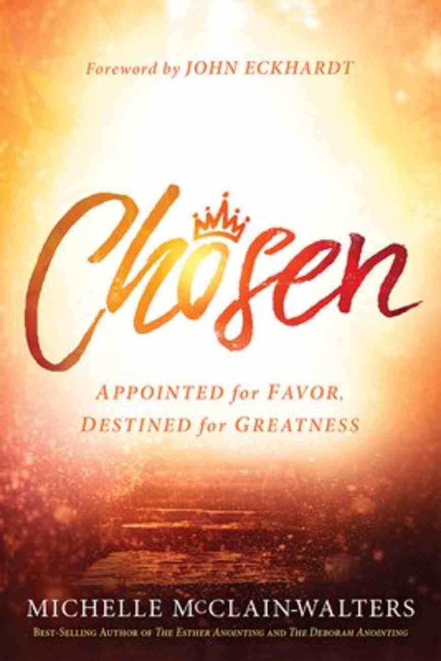 Chosen: Appointed For Favor, Destined For Greatness Paperback