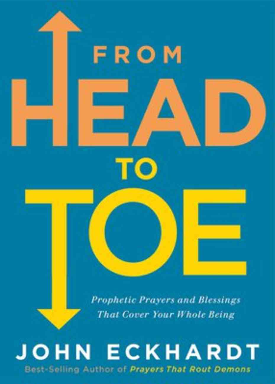 From Head to Toe: Prophetic Prayers and Blessings That Cover Your Whole Being Paperback