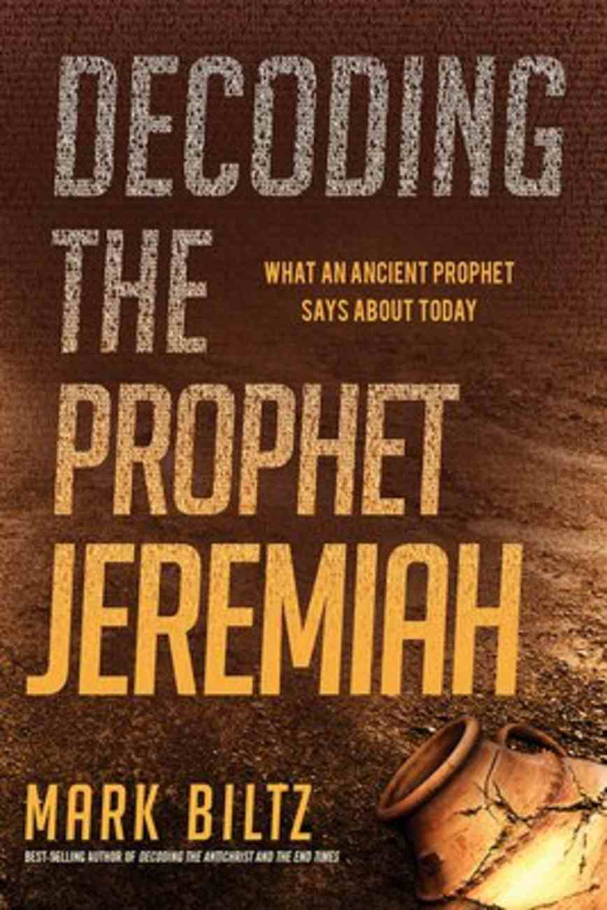 Decoding the Prophet Jeremiah: What An Ancient Prophet Says About Today Paperback