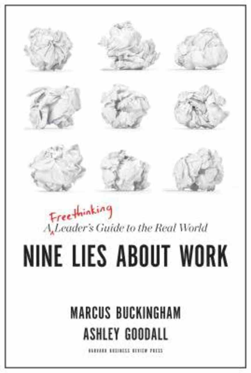 Nine Lies About Work: A Freethinking Leader's Guide to the Real World Hardback