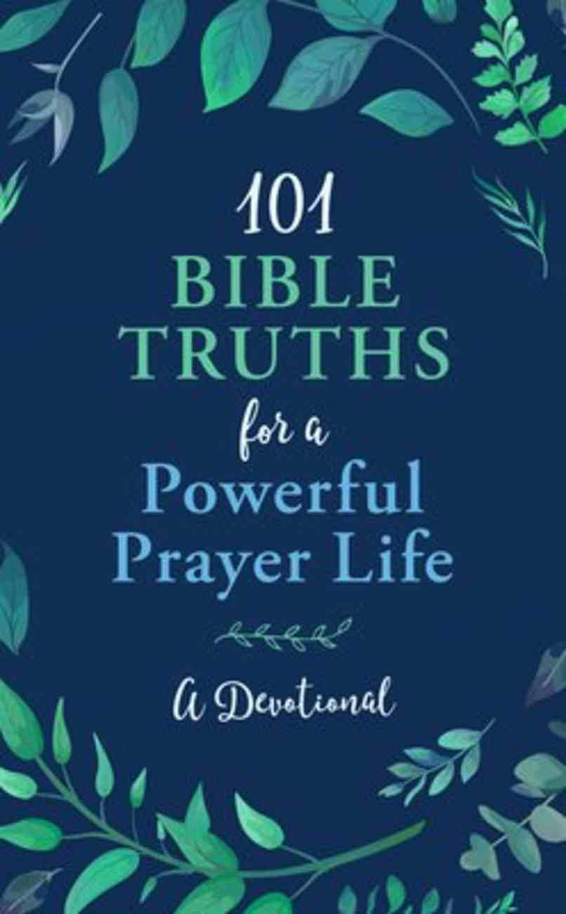 101 Bible Truths For a Powerful Prayer Life: A Devotional Paperback