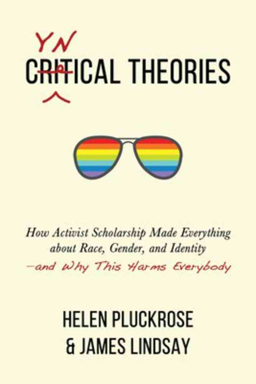 Cynical Theories: How Activist Scholarship Made Everything About Race, Gender, and Identity--And Why This Harms Everyone Hardback