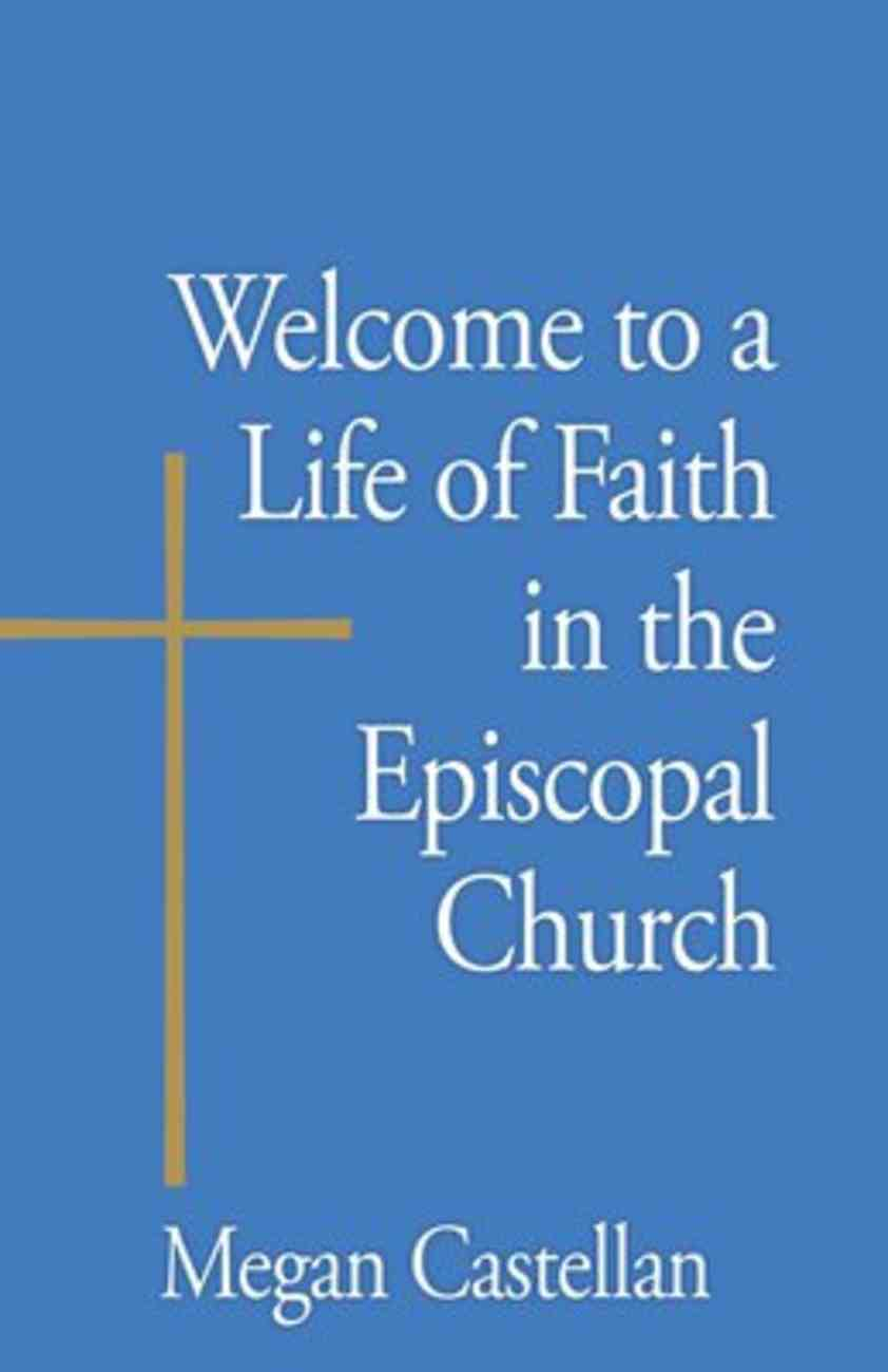 Welcome to a Life of Faith in the Episcopal Church Paperback