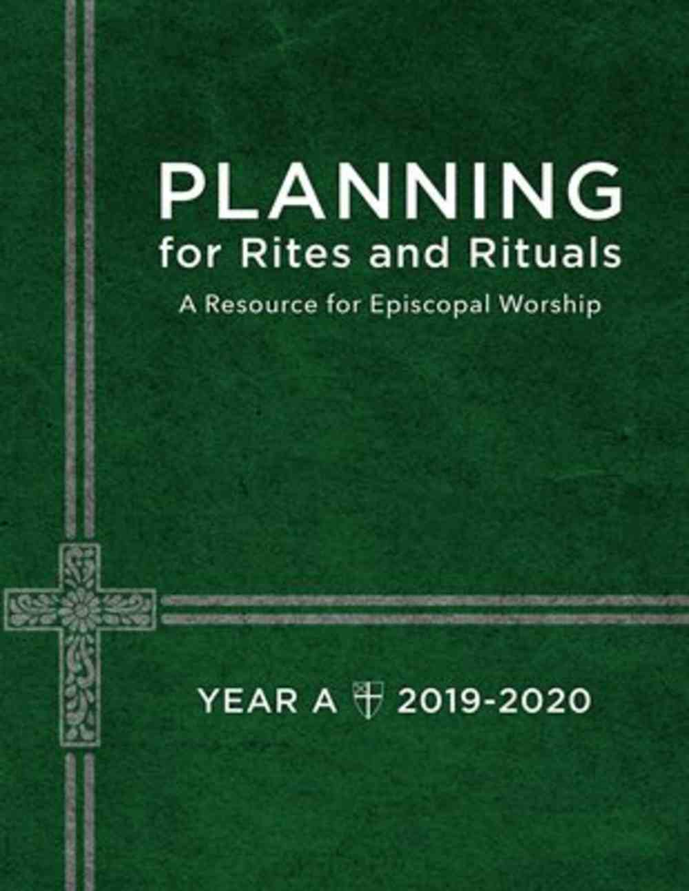 Planning For Rites and Rituals: A Resource For Episcopal Worship: Year A, 2019-2020 Paperback