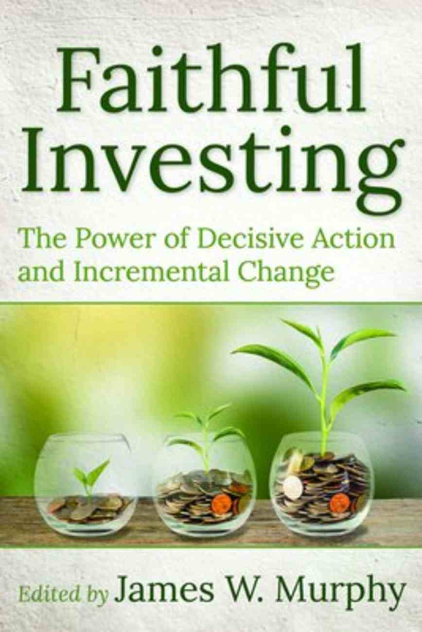 Faithful Investing: The Power of Decisive Action and Incremental Change Paperback