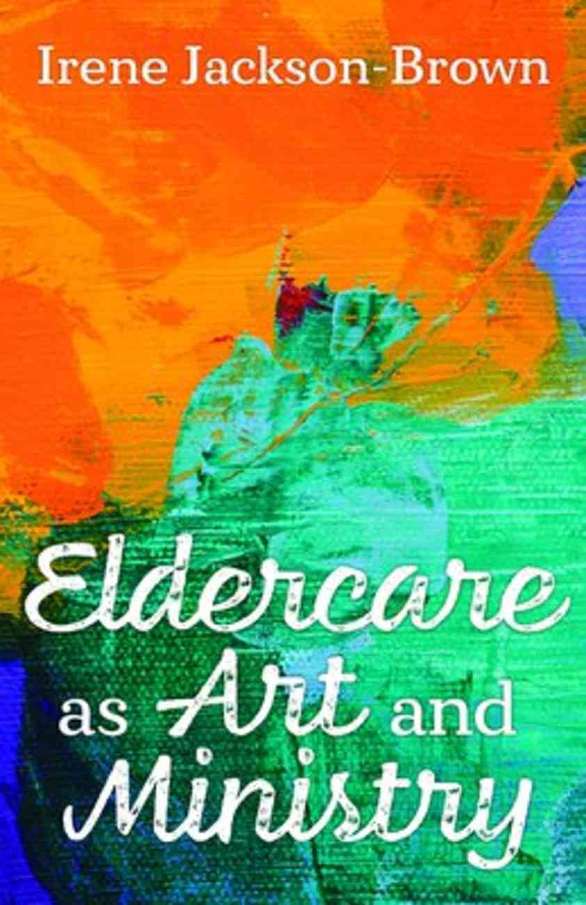Eldercare as Art and Ministry Paperback