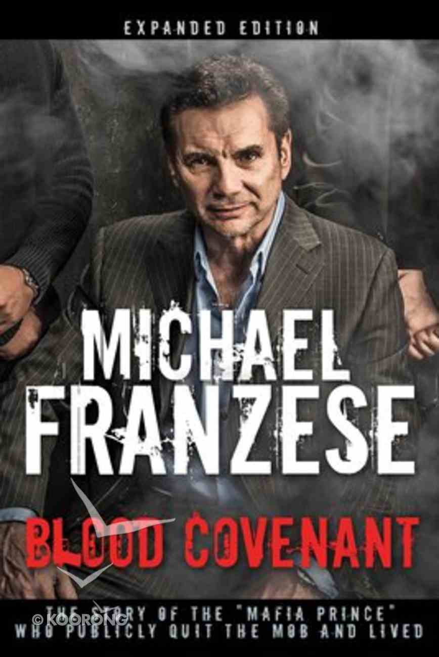 """Blood Covenant: The Story of the """"Mafia Prince"""" Who Publicly Quit the Mob and Lived Hardback"""