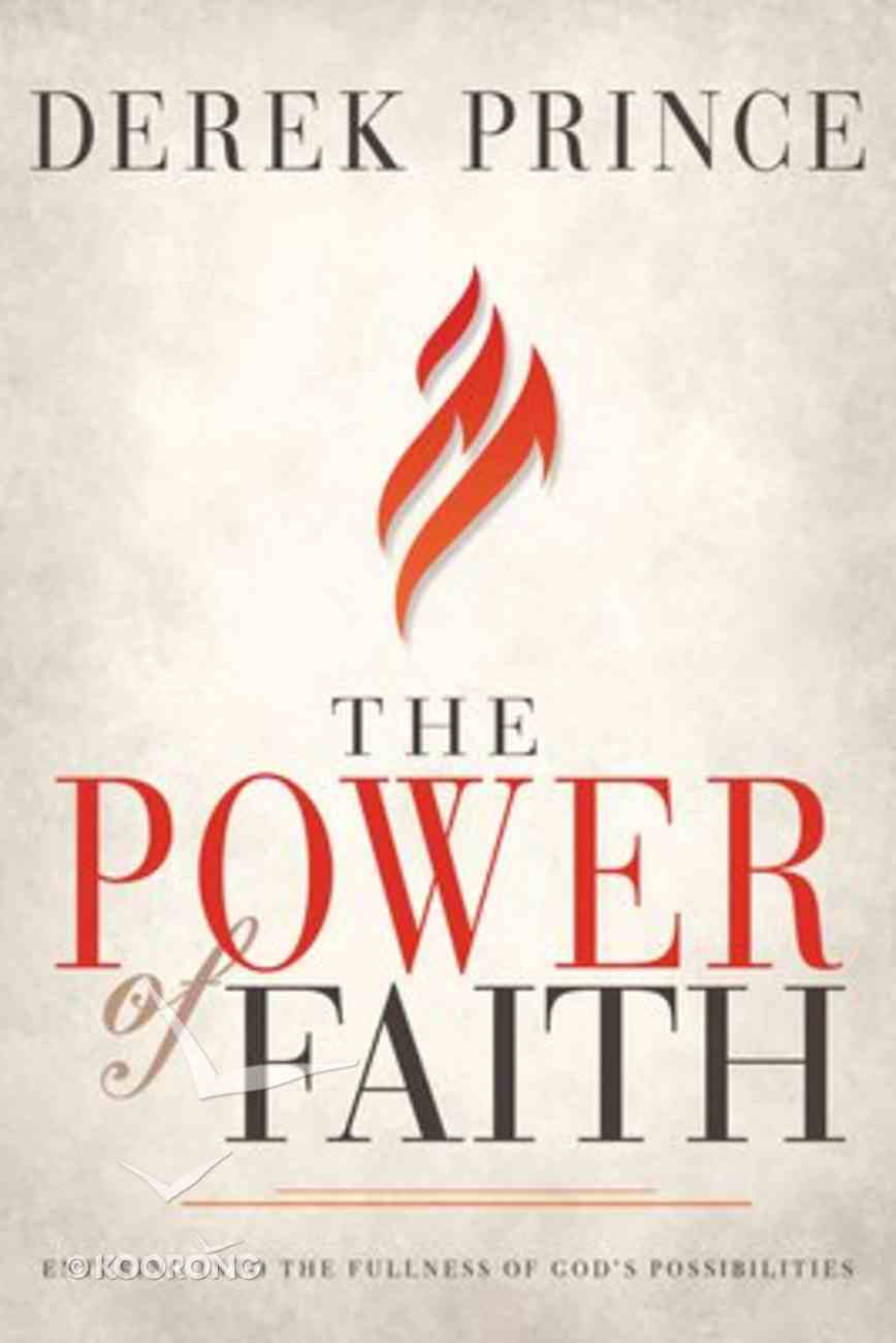 The Power of Faith: Entering Into the Fullness of God's Possibilities Paperback
