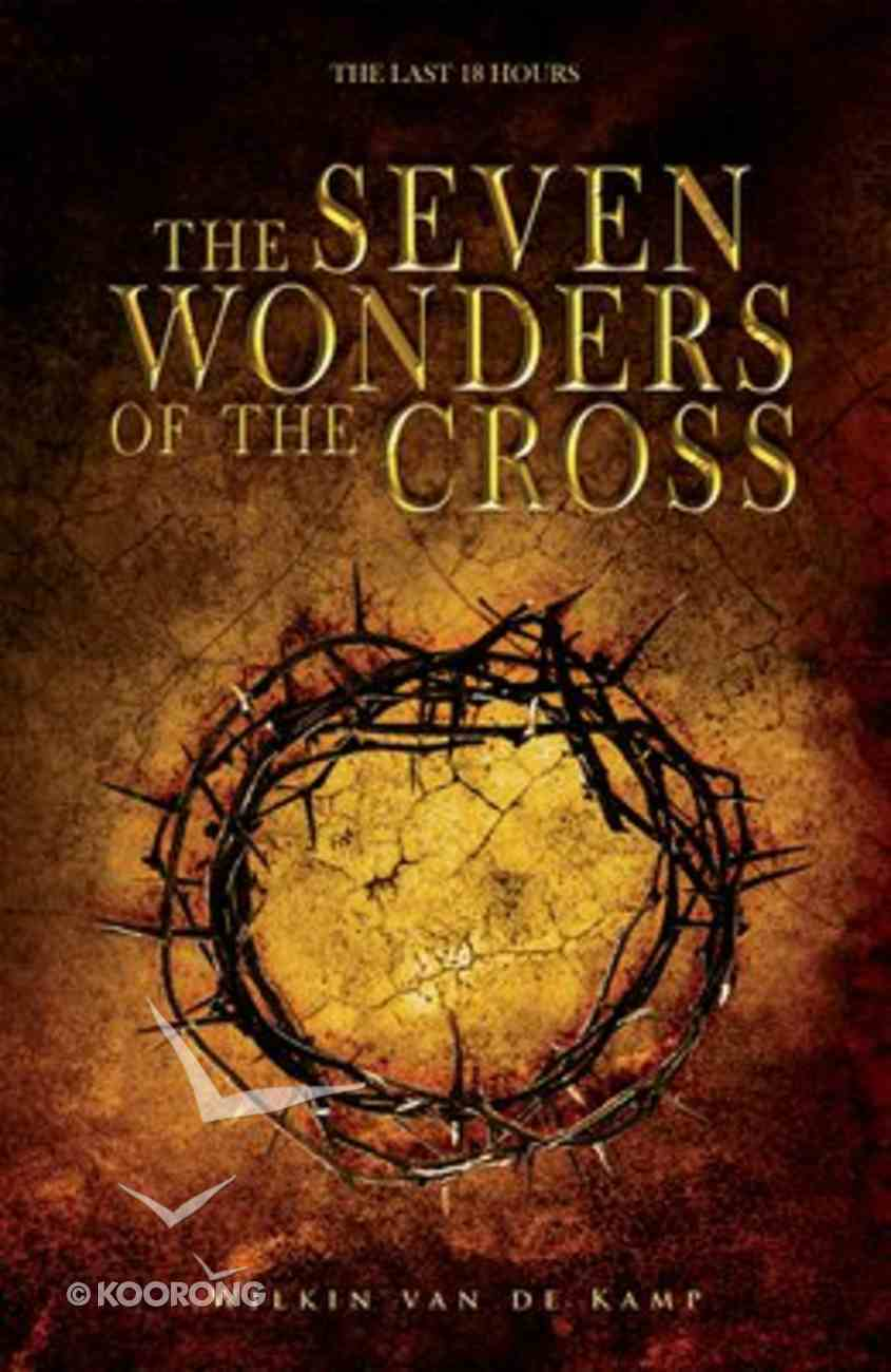 The Seven Wonders of the Cross: The Last 18 Hours Paperback