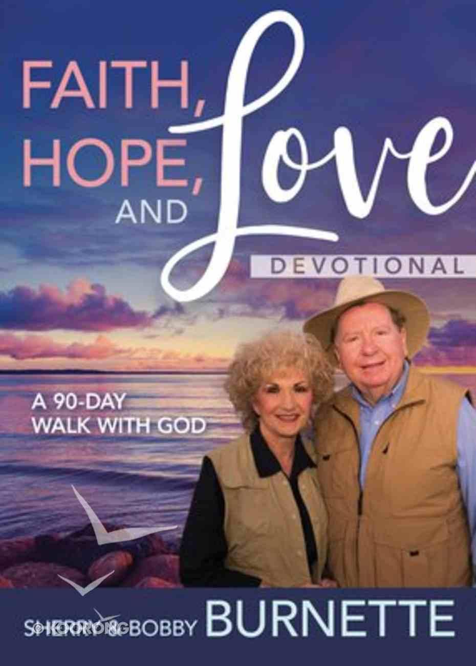 Faith, Hope, and Love Devotional: A 90-Day Walk With God Hardback