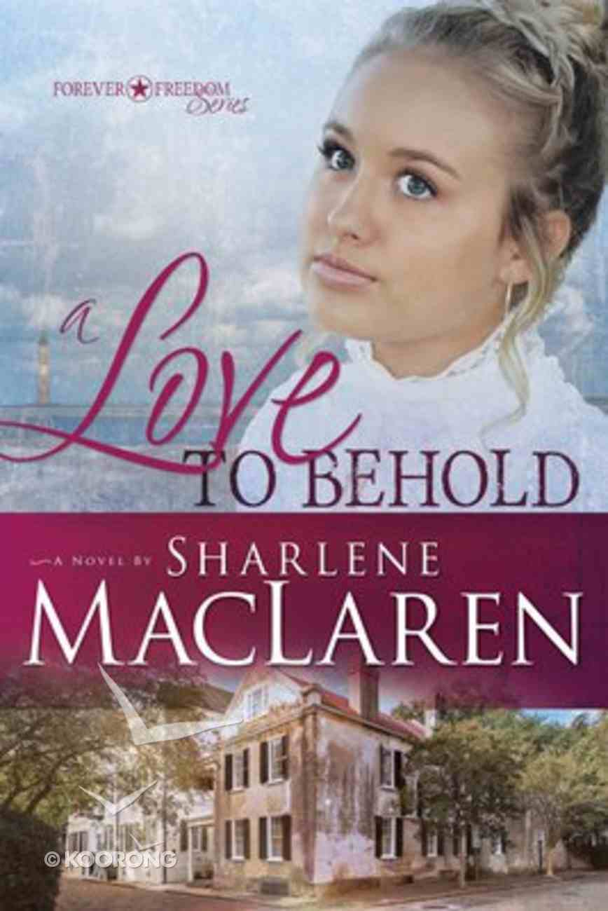 A Love to Behold (#03 in Forever Freedom Series) Paperback