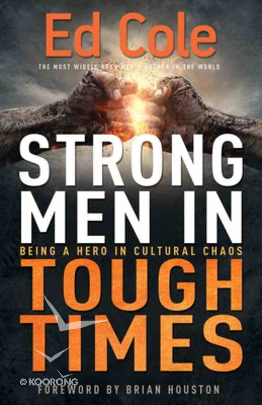 Strong Men in Tough Times: Being a Hero in Cultural Chaos Paperback