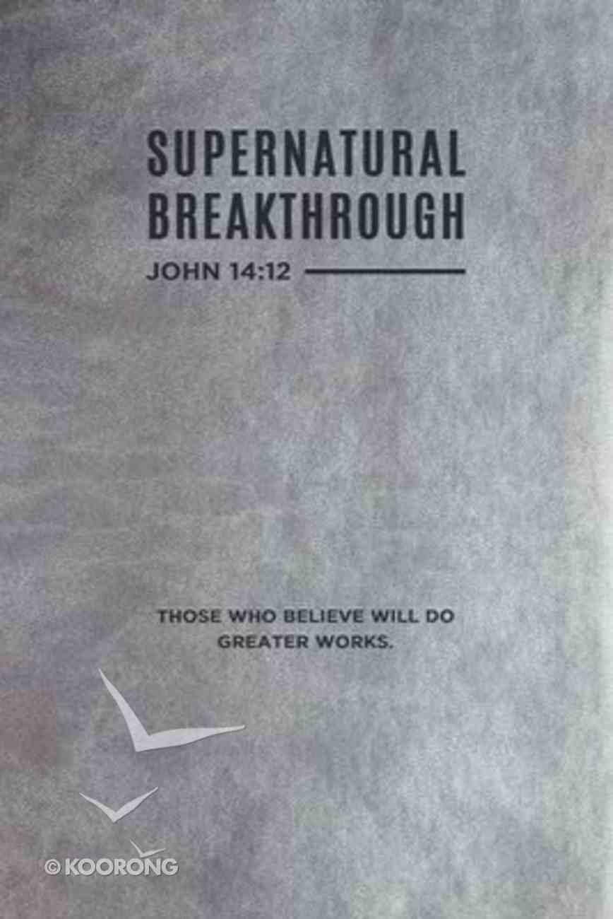 Supernatural Breakthrough Journal (Companion To Breakthrough Prayer) Imitation Leather