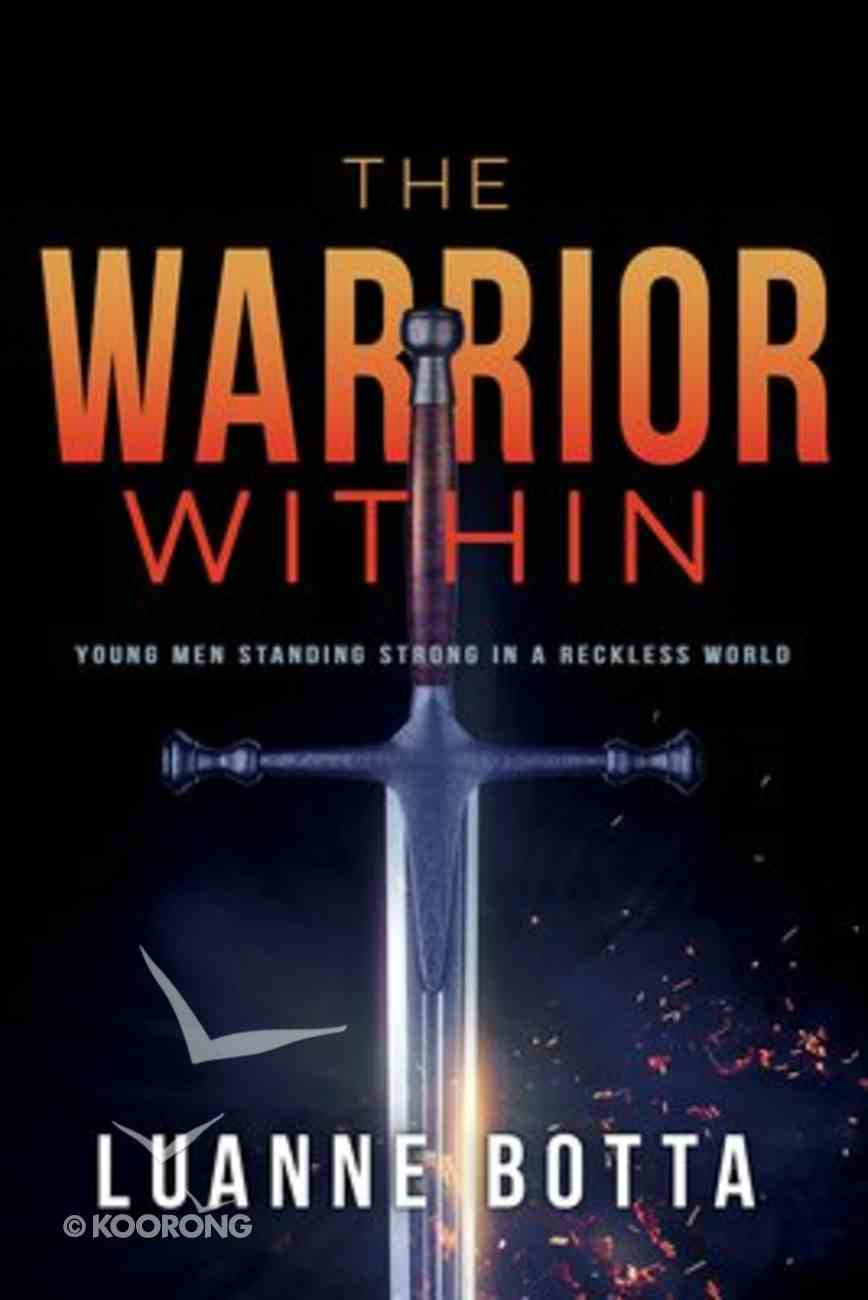 The Warrior Within: Young Men Standing Strong in a Reckless World Paperback