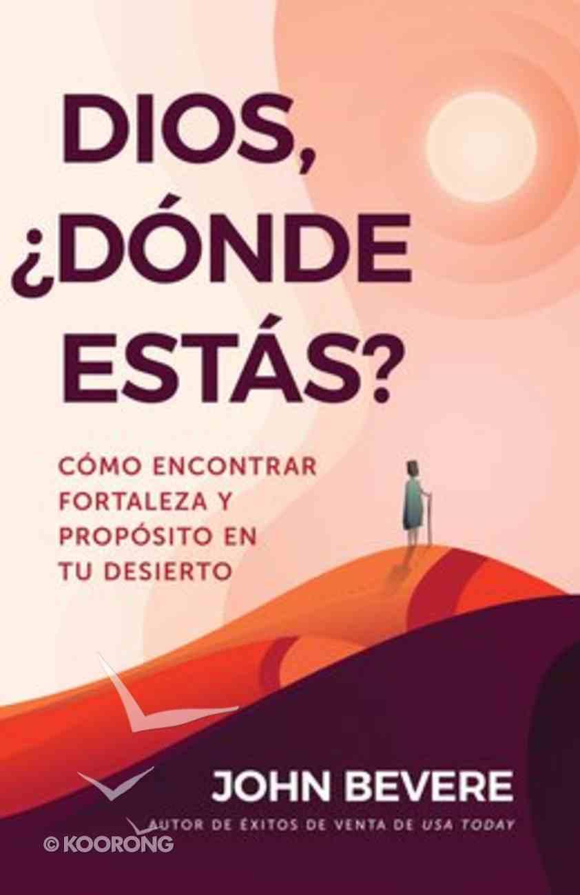 Dios, Donde Estas?: Como Encontrar Fortaleza Y Proposito En Tu Desierto (God, Where Are You?) Paperback
