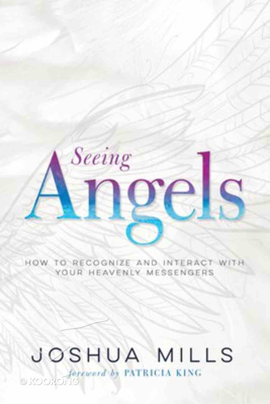 Seeing Angels: How to Recognize and Interact With Your Heavenly Messengers Paperback