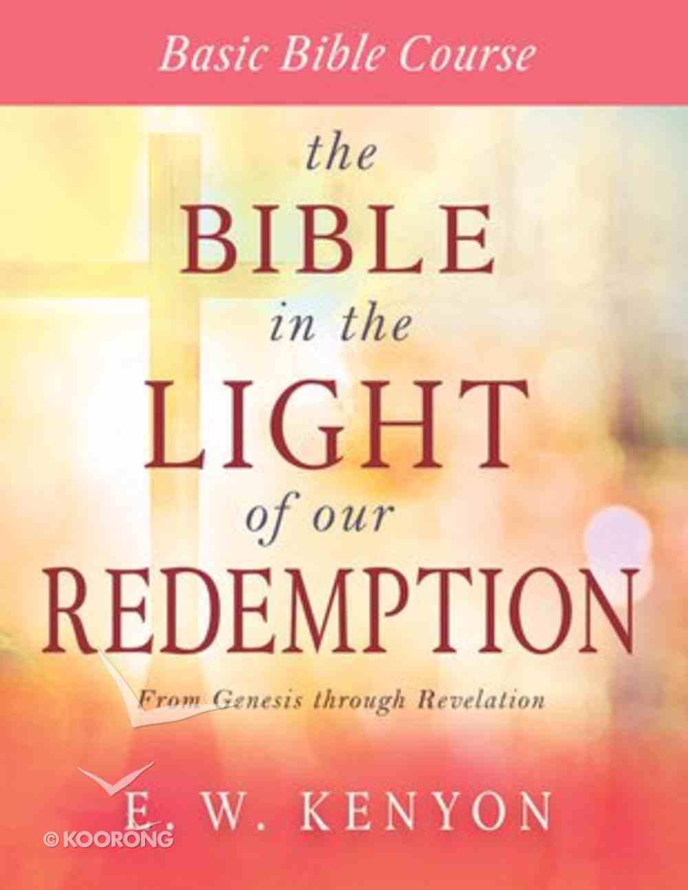 The Bible in the Light of Our Redemption: Basic Bible Course Paperback