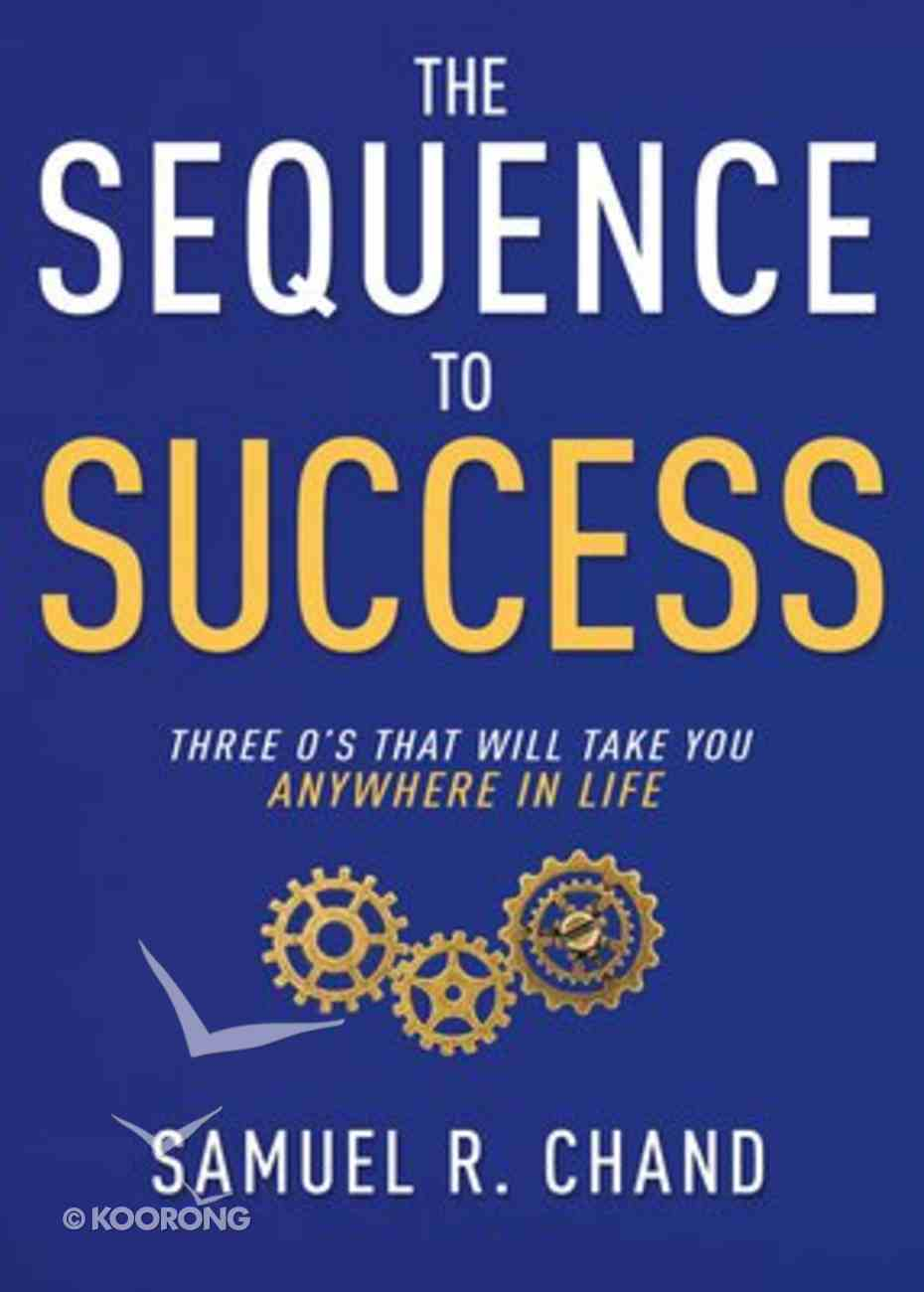 The Sequence to Success: Three O's That Will Take You Anywhere in Life Hardback