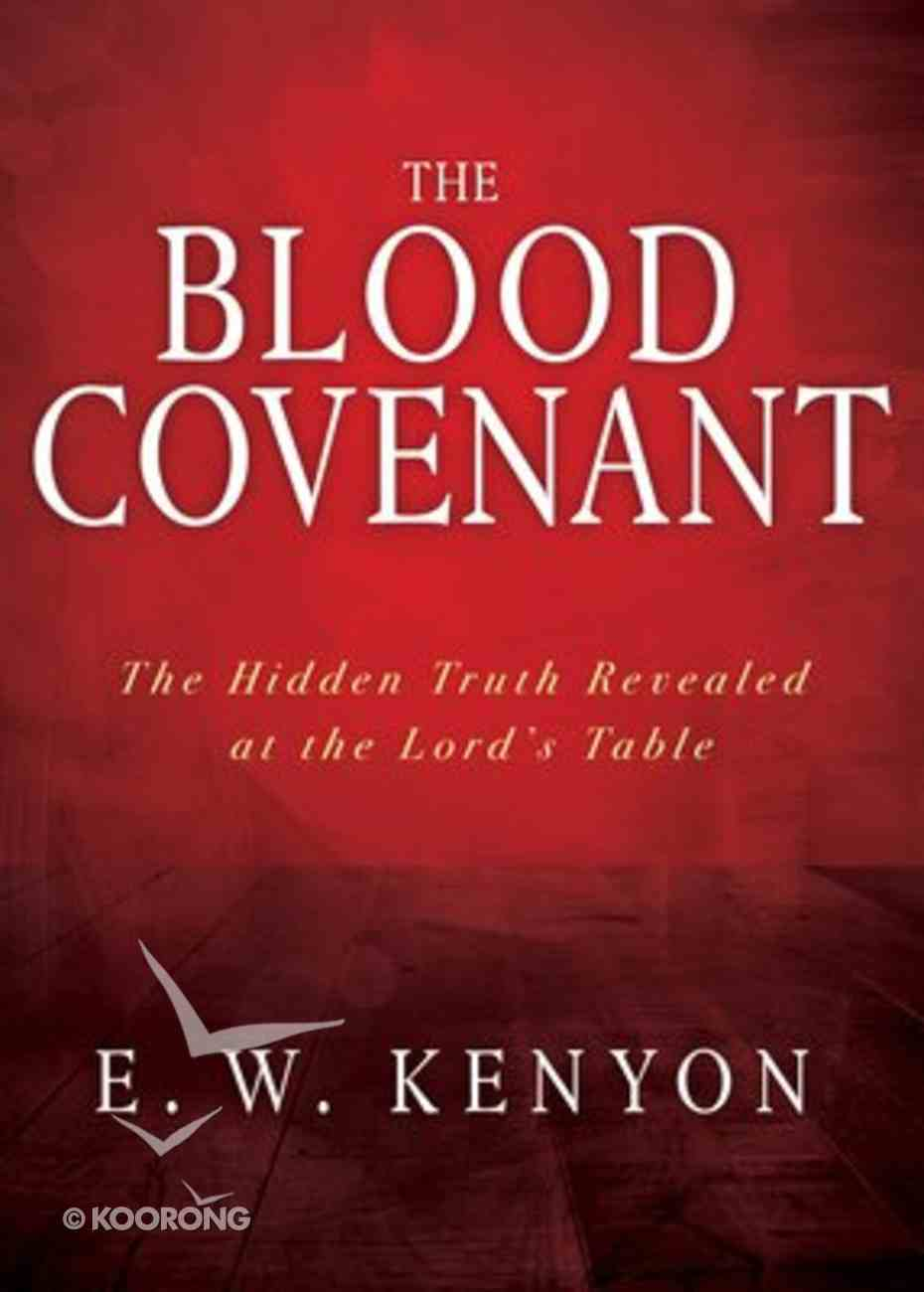 The Blood Covenant: The Hidden Truth Revealed At the Lord's Table Paperback