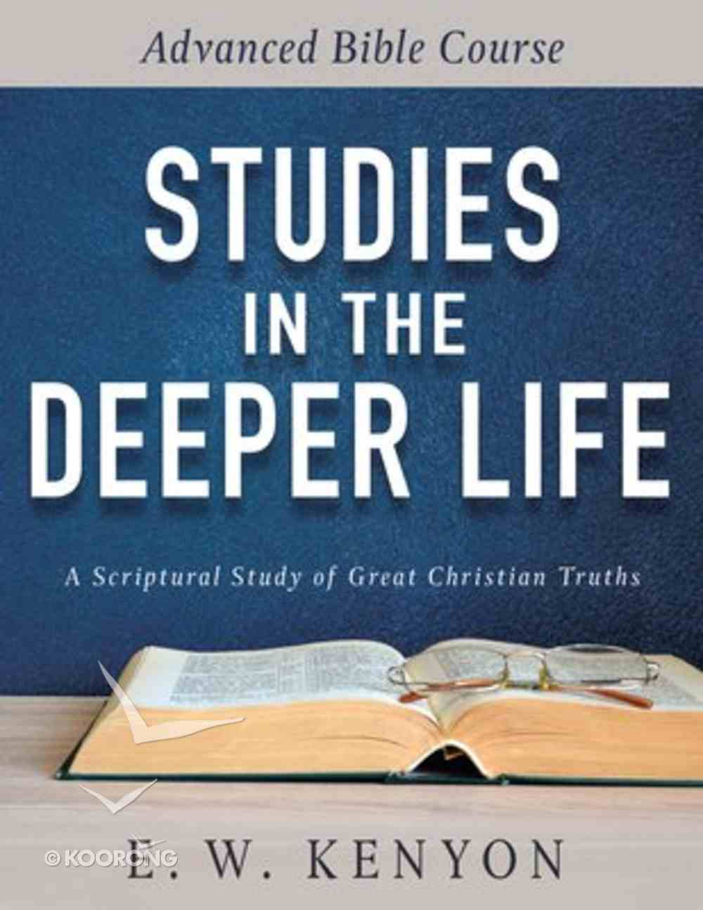 Studies in the Deeper Life: Advanced Bible Course Paperback