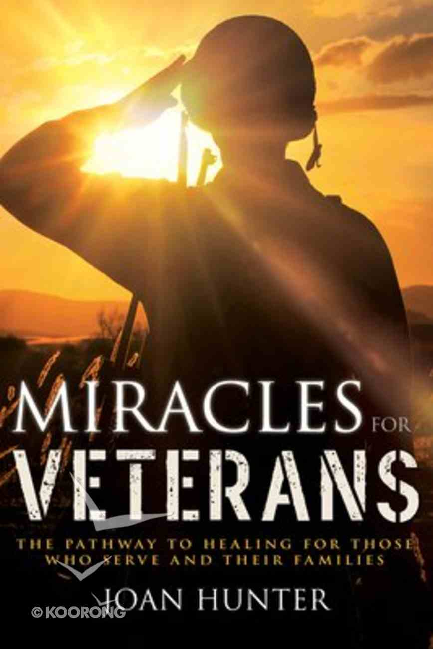 Miracles For Veterans: The Pathway to Healing For Soldiers and Their Families Paperback