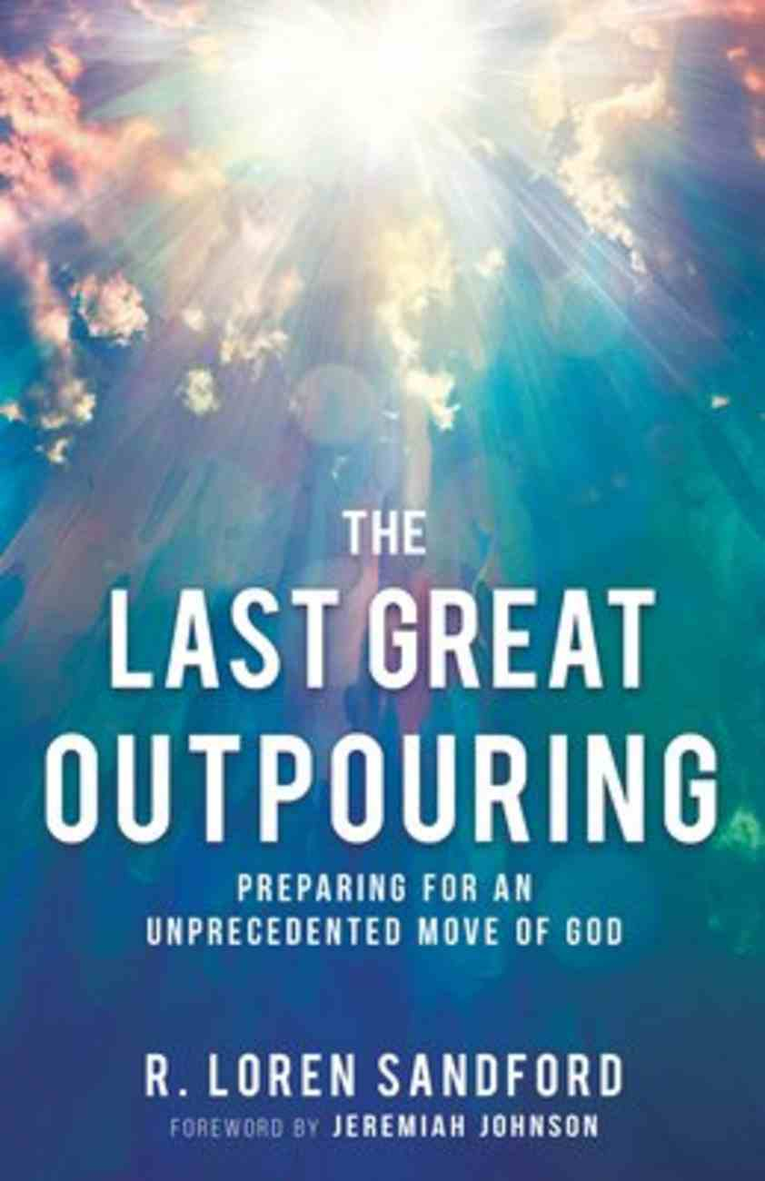 The Last Great Outpouring: Preparing For An Unprecedented Move of God Paperback