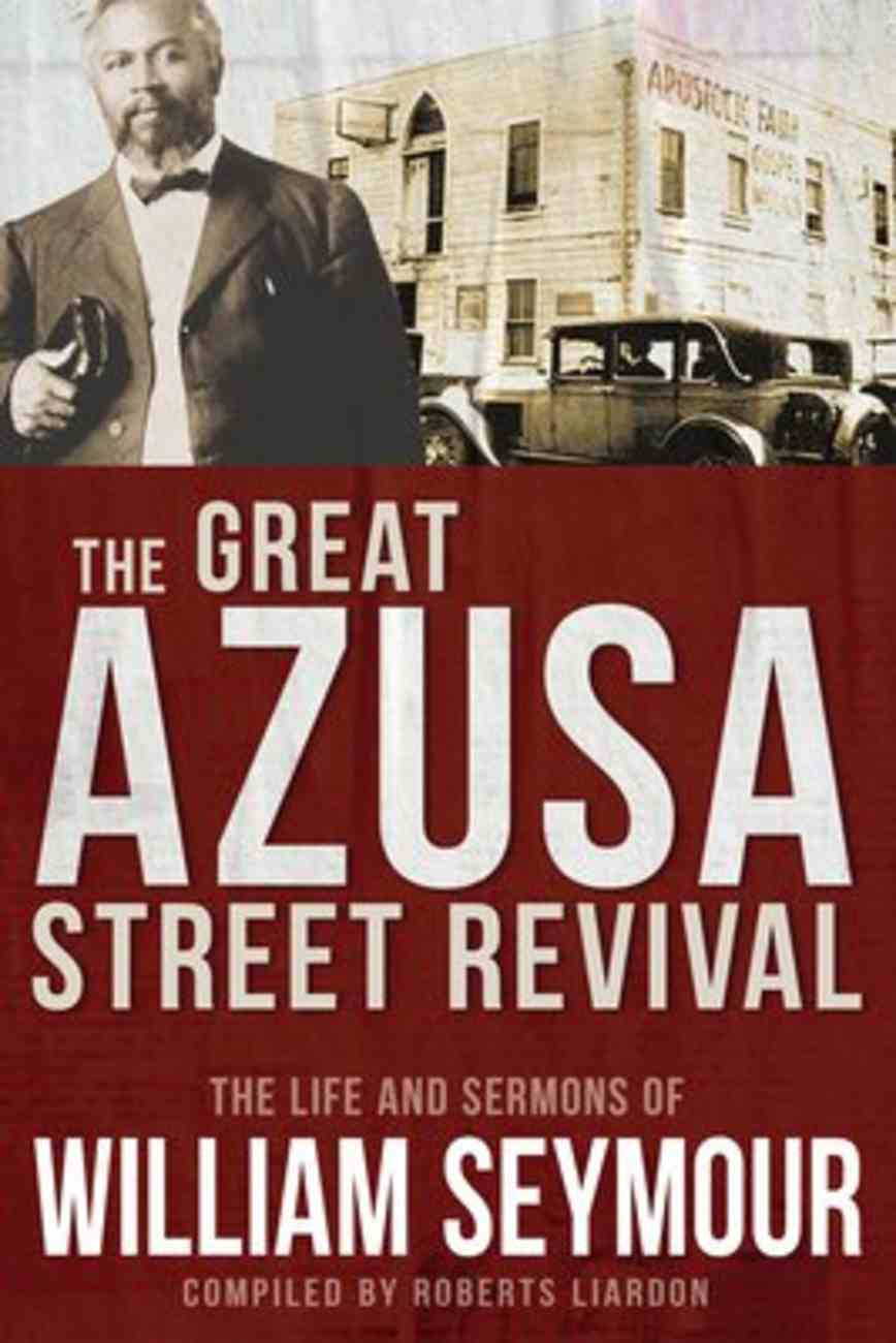 The Great Azusa Street Revival: The Life and Sermons of William Seymour Paperback