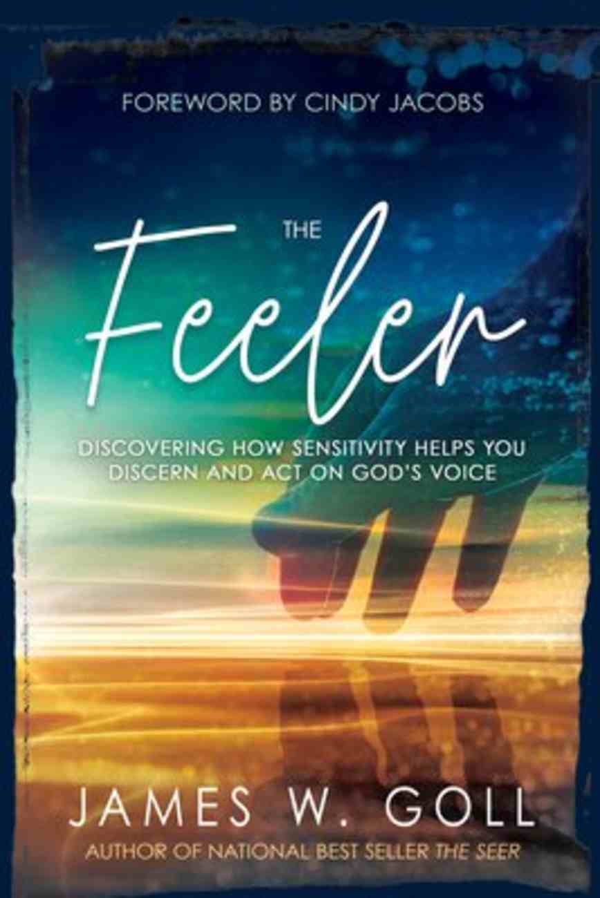 The Feeler: Discovering How Sensitivity Helps You Discern and Act on God's Voice Paperback