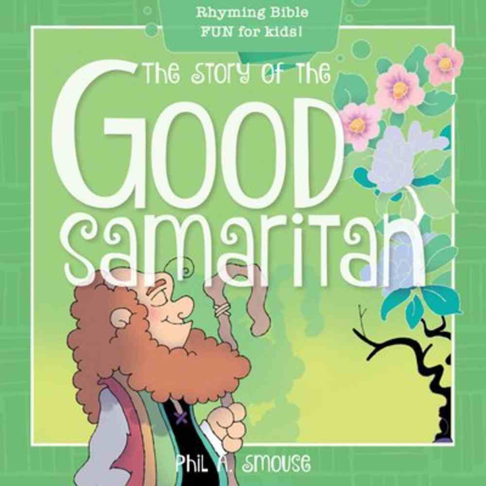 Story of the Good Samaritan, the - Rhyming Bible Fun For Kids! (Oh What God Will Go And Do! Series) Paperback