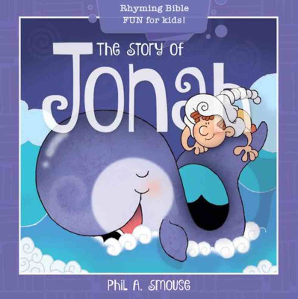 Story of Jonah, the - Rhyming Bible Fun For Kids! (Oh What God Will Go And Do! Series) Paperback