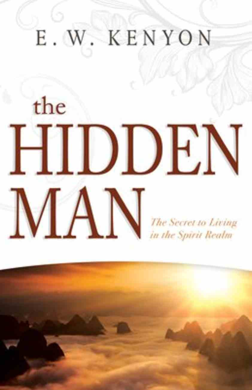 The Hidden Man: The Secret to Living in the Spirit Realm Paperback