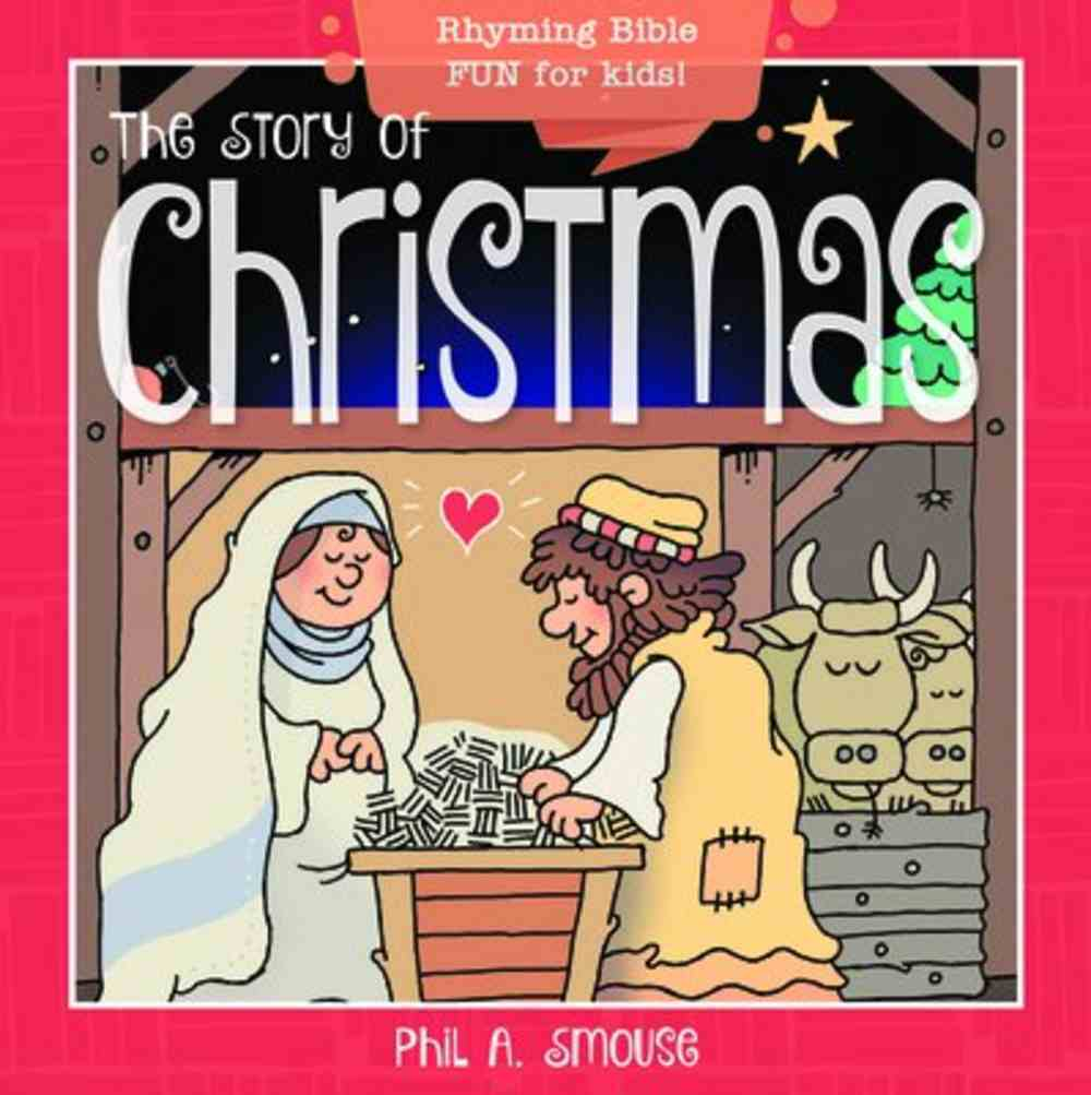 Story of Christmas, the - Rhyming Bible Fun For Kids! (Oh What God Will Go And Do! Series) Paperback