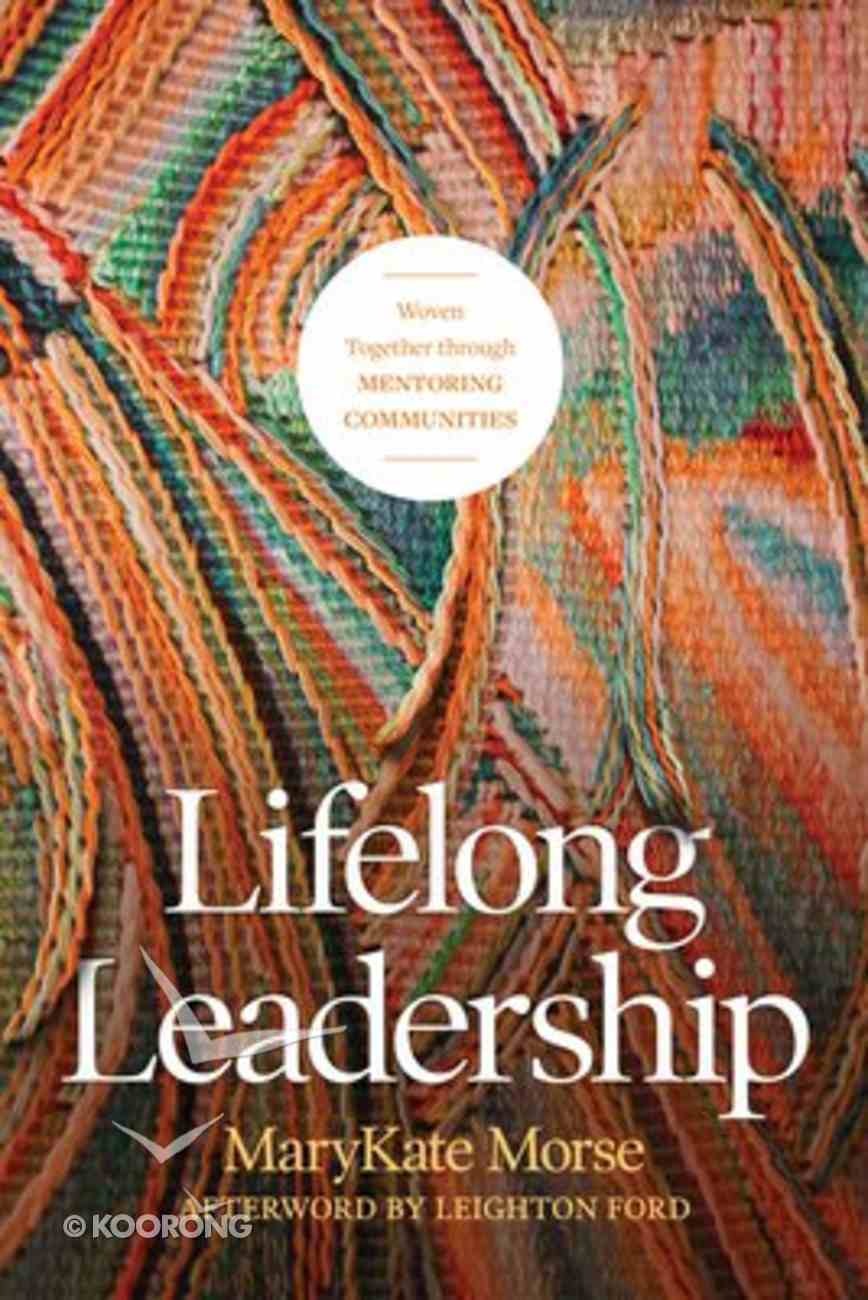 Lifelong Leadership: Woven Together Through Mentoring Communities Paperback