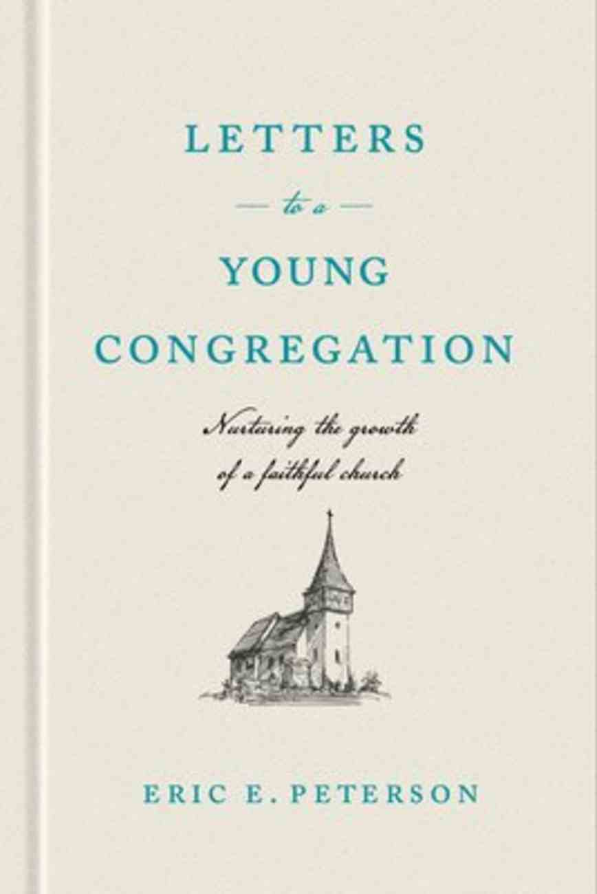 Letters to a Young Congregation: Nurturing the Growth of a Faithful Church Hardback