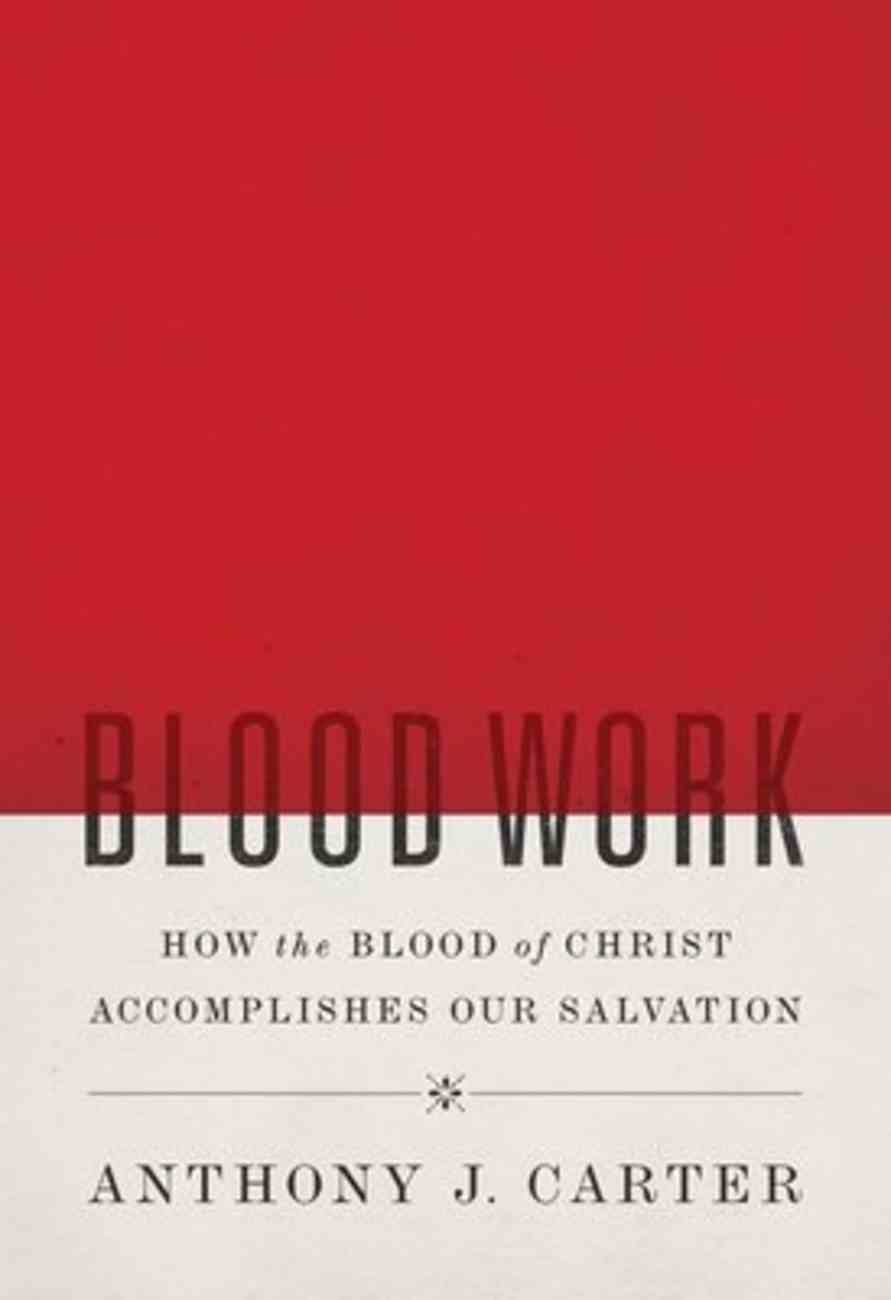 Blood Work: How the Blood of Christ Accomplishes Our Salvation Paperback