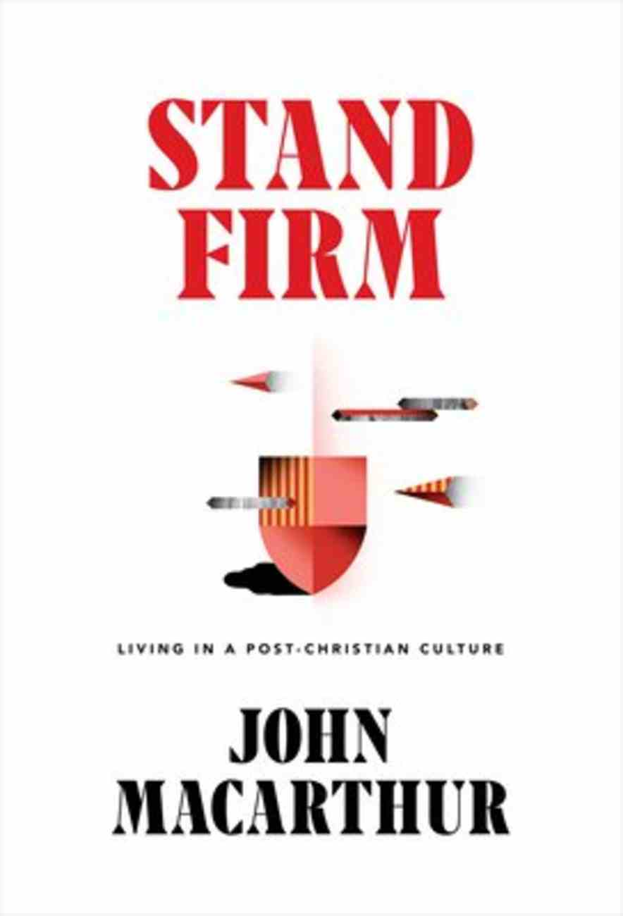 Stand Firm: The Christian Life in a Post-Christian Culture Hardback