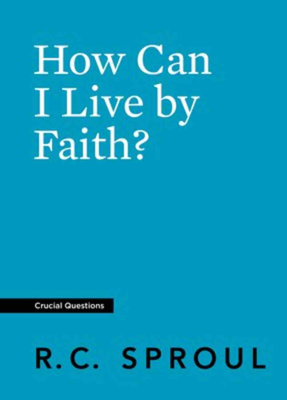 How Can I Live By Faith? (Crucial Questions Series) Paperback