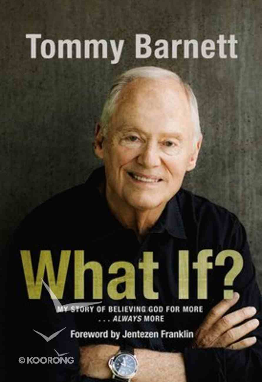 What If?: My Story of Believing God For More... Always More Hardback
