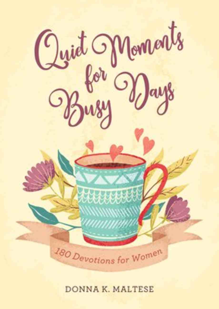 Quiet Moments For Busy Days: 180 Devotions For Women Paperback