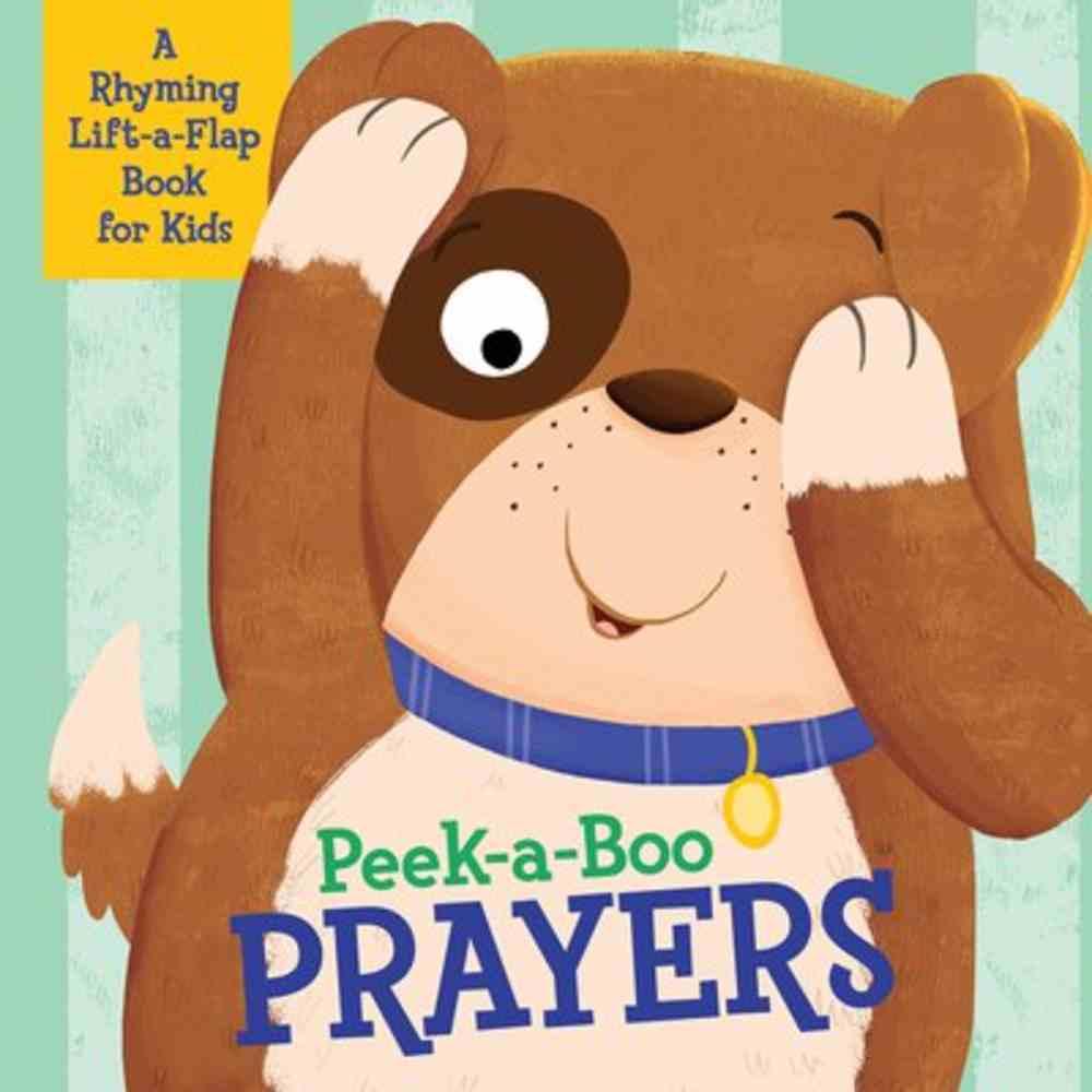 Peek-A-Boo Prayers: A Rhyming Lift-A-Flap Book For Kids Board Book